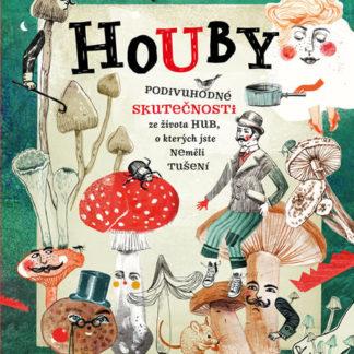 Houby - Podivuhodné skutečnosti ze života hub