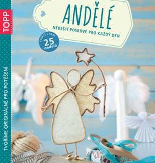 Andělé -  Nebeští poslové pro každý den