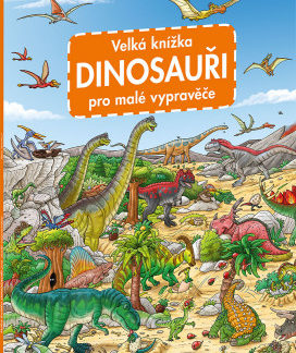 Velká knížka Dinosauři pro malé vypravěče